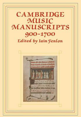 Cambridge Music Manuscripts, 900-1700 by Iain Fenlon