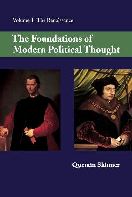 Foundations of Modern Political Thought: Volume 1, The Renaissance by Quentin Skinner