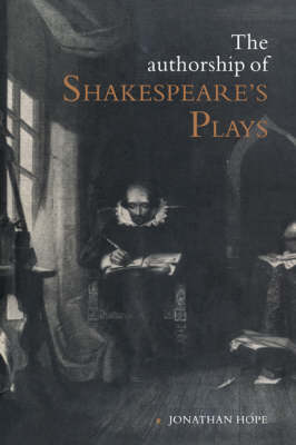 The Authorship of Shakespeare's Plays by Jonathan Hope