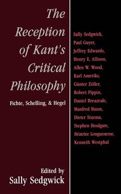 Reception of Kant's Critical Philosophy by Sally Sedgwick
