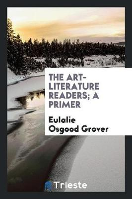 The Art-Literature Readers; A Primer by Eulalie Osgood Grover