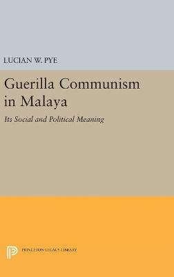 Guerilla Communism in Malaya by Lucian W. Pye