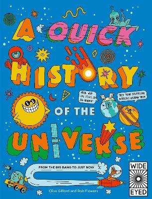 A Quick History of the Universe: From the Big Bang to Just Now by Clive Gifford