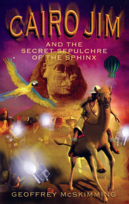 Cairo Jim and the Secret Sepulchre of the Sphinx by Geoffrey McSkimming