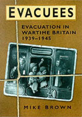 Evacuees, 1939-1945 by Mike Brown