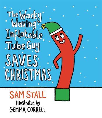 The Wacky Waving Inflatable Tube Guy Saves Christmas by Sam Stall