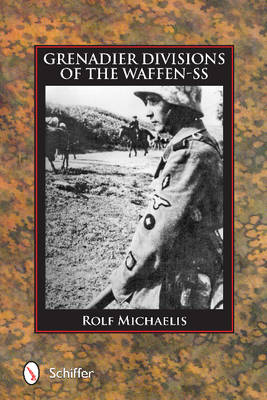Grenadier Divisions of the Waffen-SS by Rolf Michaelis