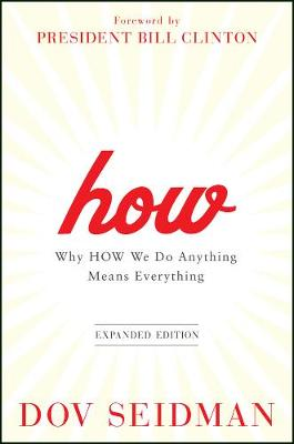 How: Why How We Do Anything Means Everything by Dov Seidman