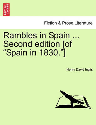 Rambles in Spain ... Second Edition [Of Spain in 1830.] by Henry David Inglis