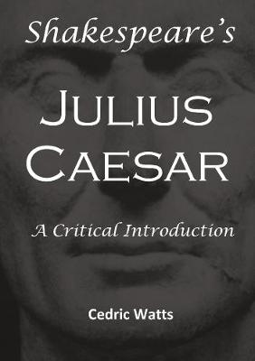 Shakespeare's 'Julius Caesar': A Critical Introduction by Prof. Cedric Watts