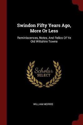 Swindon Fifty Years Ago, More or Less by William Morris