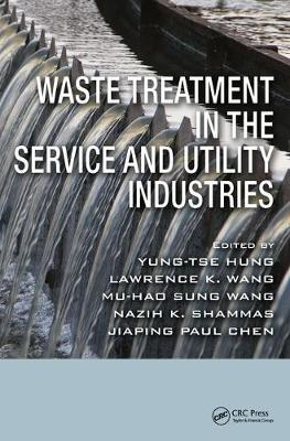Waste Treatment in the Service and Utility Industries by Yung-Tse Hung
