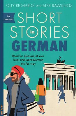 Short Stories in German for Beginners: Read for pleasure at your level, expand your vocabulary and learn German the fun way! by Olly Richards