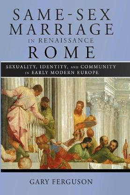 Same-Sex Marriage in Renaissance Rome by Gary Ferguson
