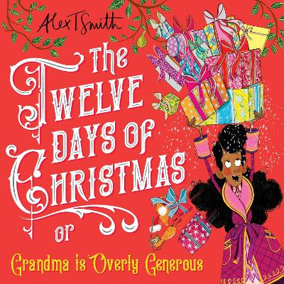 The Twelve Days of Christmas: Grandma is Overly Generous by Alex T Smith
