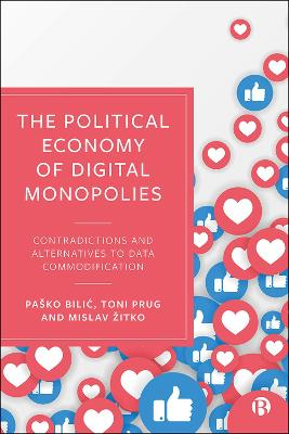 The Political Economy of Digital Monopolies: Contradictions and Alternatives to Data Commodification book