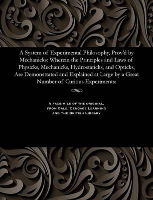 A System of Experimental Philosophy, Prov'd by Mechanicks by Paul Dawson