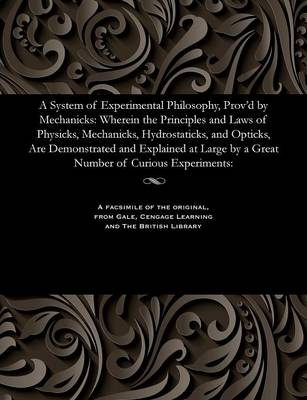 A System of Experimental Philosophy, Prov'd by Mechanicks by Paul Dawson