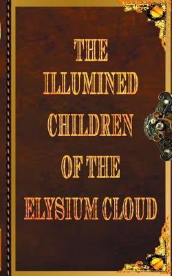 The Illumined Children of the Elysium Cloud Book 2 by Benjamin Robert Webb