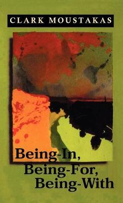 Being-In, Being-For, Being-With by Clark E. Moustakas