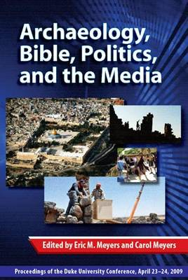 Archaeology, Bible, Politics, and the Media by Eric M. Meyers