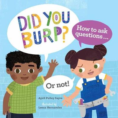 Did You Burp?: How to Ask Questions (or Not!) by April Pulley Sayre