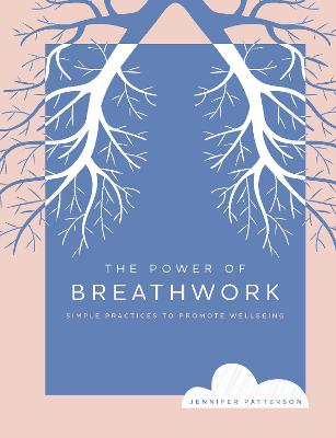 The Power of Breathwork: Simple Practices to Promote Wellbeing by Jennifer Patterson
