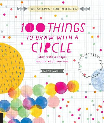 100 Things to Draw With a Circle by Sarah Walsh