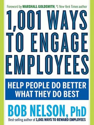 1,001 Ways to Engage Employees by Bob Nelson