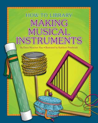 Making Musical Instruments by Dana Meachen Rau