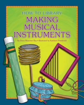 Making Musical Instruments by Dana Meachen Rau