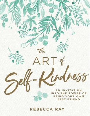 The Art of Self-kindness by Rebecca Ray