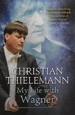 My Life with Wagner by Christian Thielemann