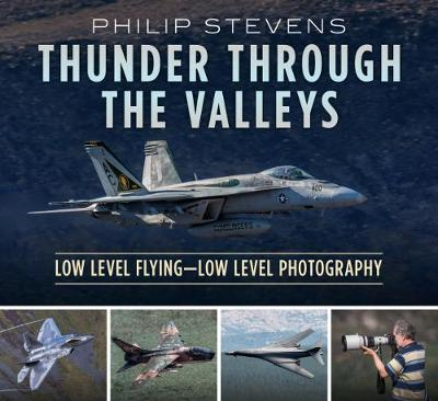 Thunder Through the Valleys: Low Level Flying-Low Level Photography book