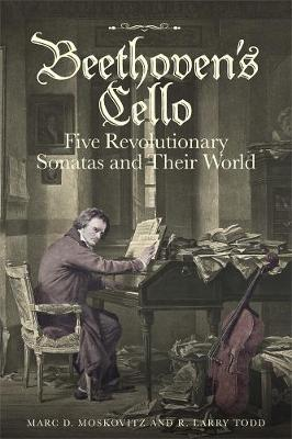Beethoven's Cello: Five Revolutionary Sonatas and Their World by Marc D. Moskovitz