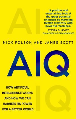 AIQ: How artificial intelligence works and how we can harness its power for a better world by Nick Polson