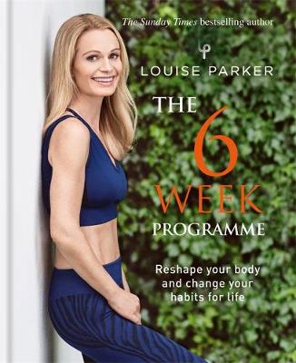 Louise Parker: The 6 Week Programme by Louise Parker