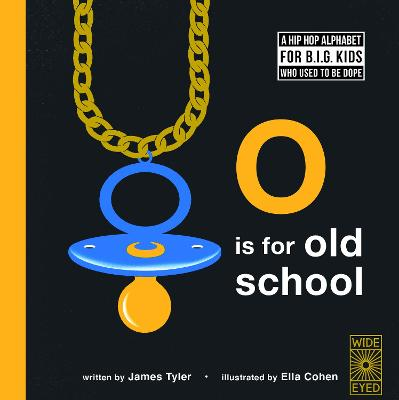 O is for Old School: A Hip Hop Alphabet for B.I.G. Kids Who Used to be Dope by James Tyler