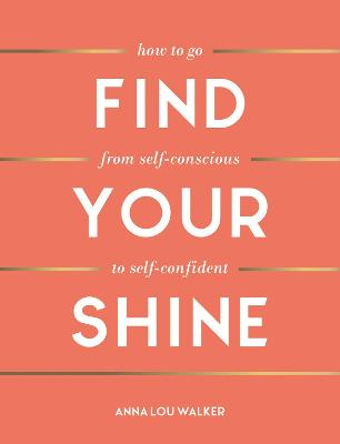 Find Your Shine: How to Go from Self-Conscious to Self-Confident book