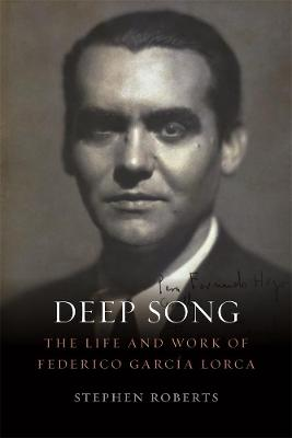 Deep Song: The Life and Work of Federico Garcia Lorca book