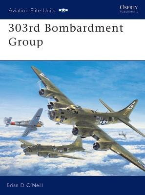 303rd Bombardment Group by Brian D. O'Neill