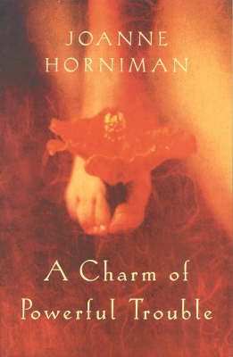 Charm of Powerful Trouble by Joanne Horniman