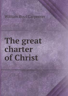 The Great Charter of Christ by William Boyd Carpenter