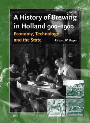 History of Brewing in Holland, 900-1900 by Richard Unger