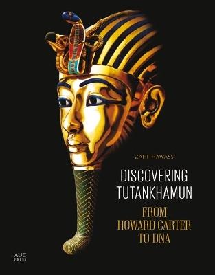 Discovering Tutankhamun by Zahi A. Hawass