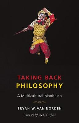 Taking Back Philosophy: A Multicultural Manifesto by Bryan W. Van Norden