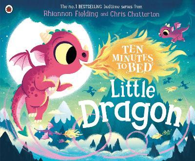 Ten Minutes to Bed: Little Dragon by Rhiannon Fielding