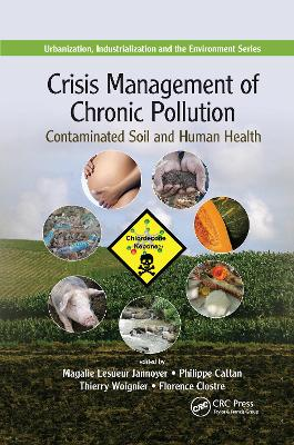 Crisis Management of Chronic Pollution: Contaminated Soil and Human Health by Magalie Lesueur Jannoyer