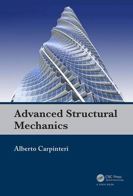 Advanced Structural Mechanics by Alberto Carpinteri