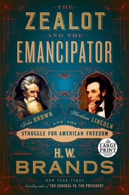 The Zealot and the Emancipator: John Brown, Abraham Lincoln, and the Struggle for American Freedom by H. W. Brands